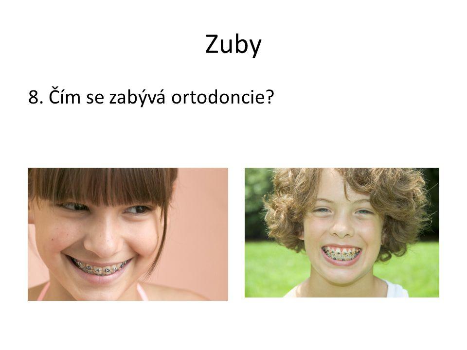 Zuby 8. Čím se zabývá ortodoncie Poznámky: