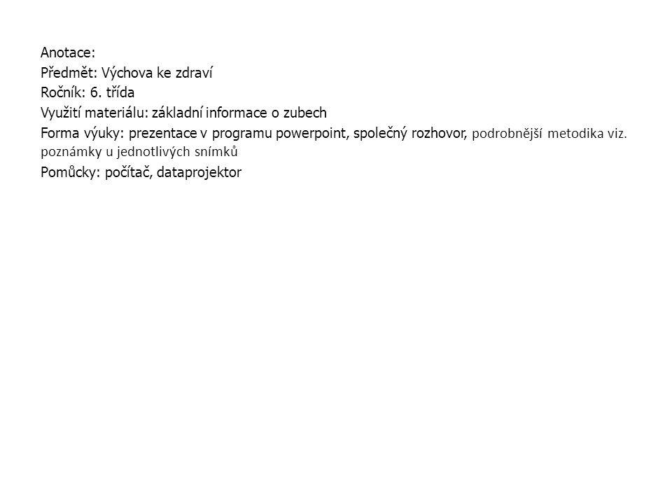 Anotace: Předmět: Výchova ke zdraví. Ročník: 6. třída. Využití materiálu: základní informace o zubech.