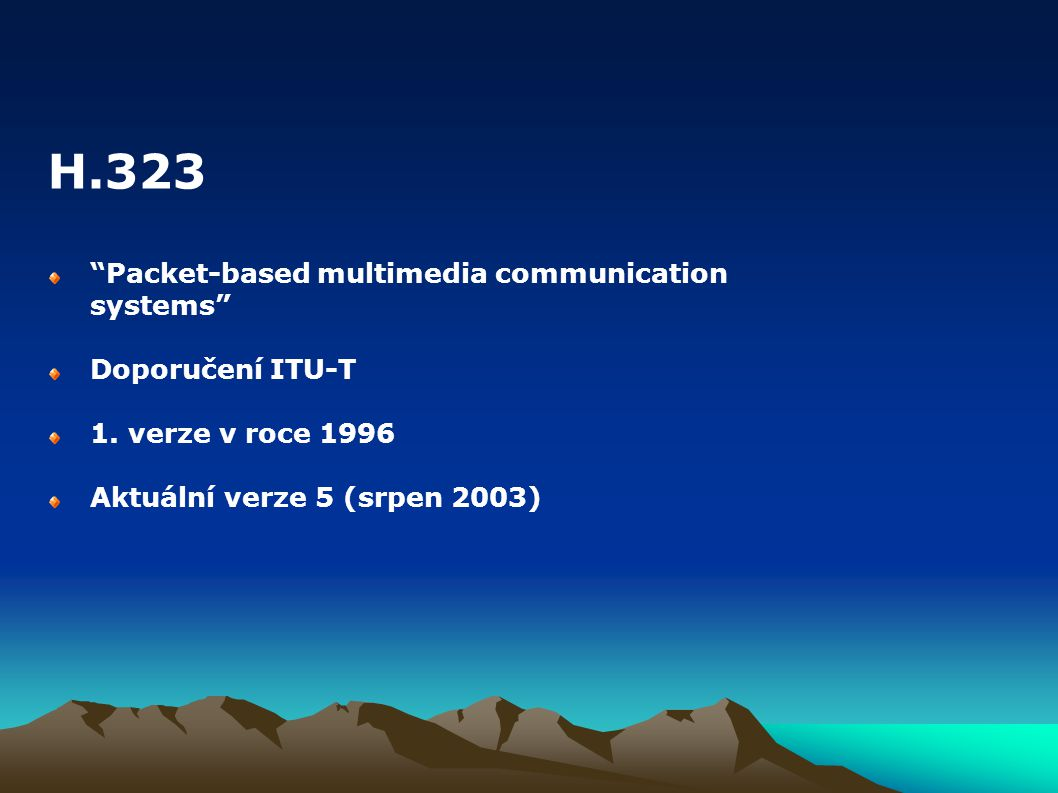 H.323 Packet-based multimedia communication systems Doporučení ITU-T