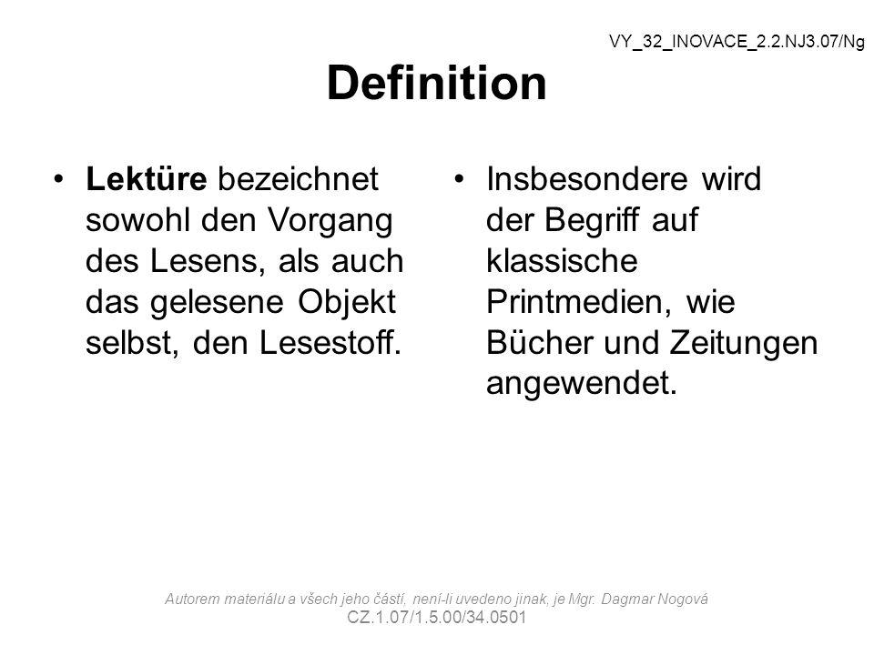 Definition VY_32_INOVACE_2.2.NJ3.07/Ng. Lektüre bezeichnet sowohl den Vorgang des Lesens, als auch das gelesene Objekt selbst, den Lesestoff.