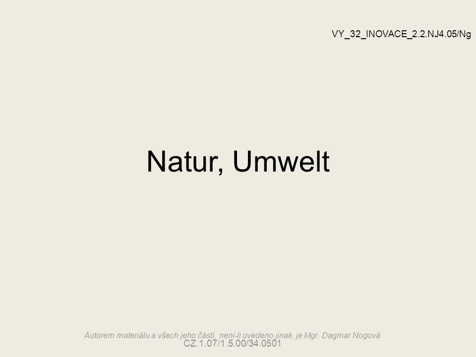 Natur, Umwelt VY_32_INOVACE_2.2.NJ4.05/Ng