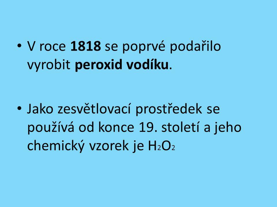 V roce 1818 se poprvé podařilo vyrobit peroxid vodíku.