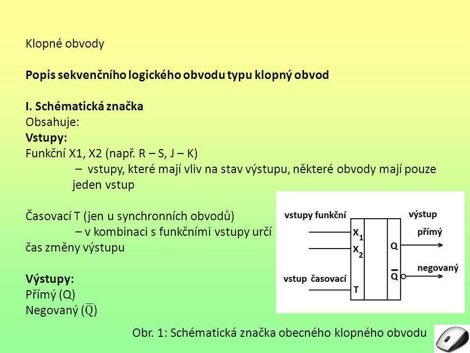 Klopné obvody Popis sekvenčního logického obvodu typu klopný obvod. I. Schématická značka. Obsahuje:
