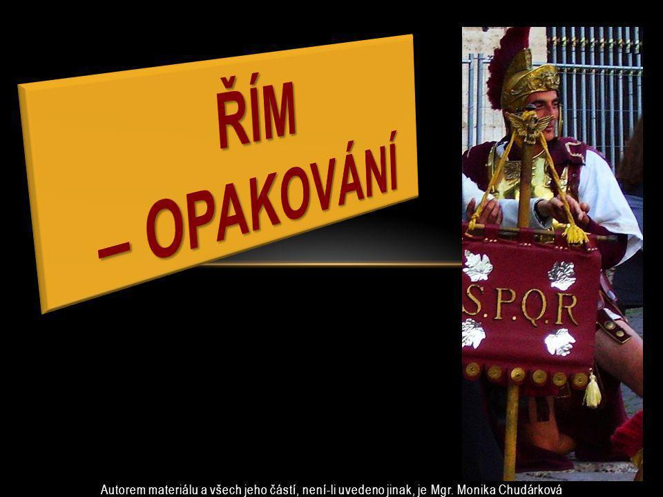 Řím – opakování Autorem materiálu a všech jeho částí, není-li uvedeno jinak, je Mgr.