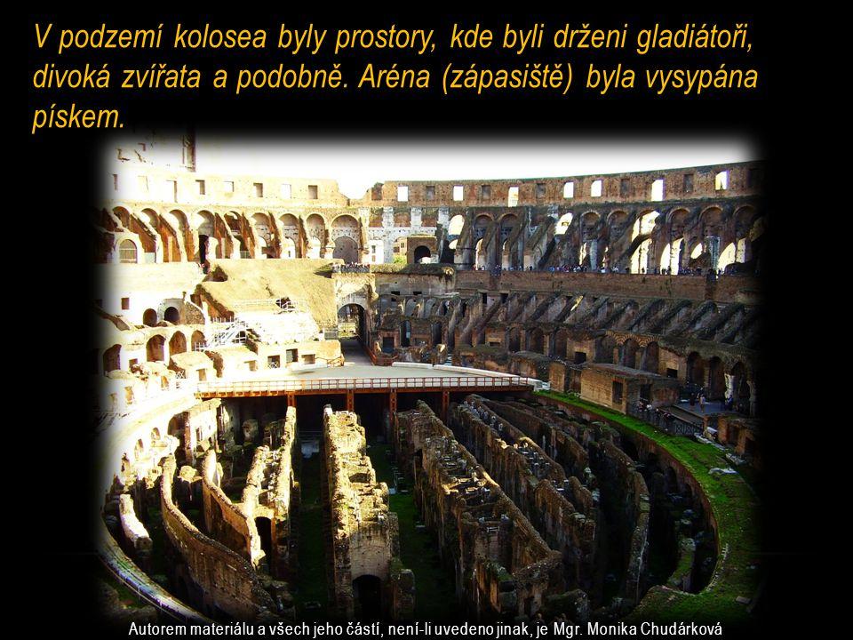 V podzemí kolosea byly prostory, kde byli drženi gladiátoři, divoká zvířata a podobně. Aréna (zápasiště) byla vysypána pískem.