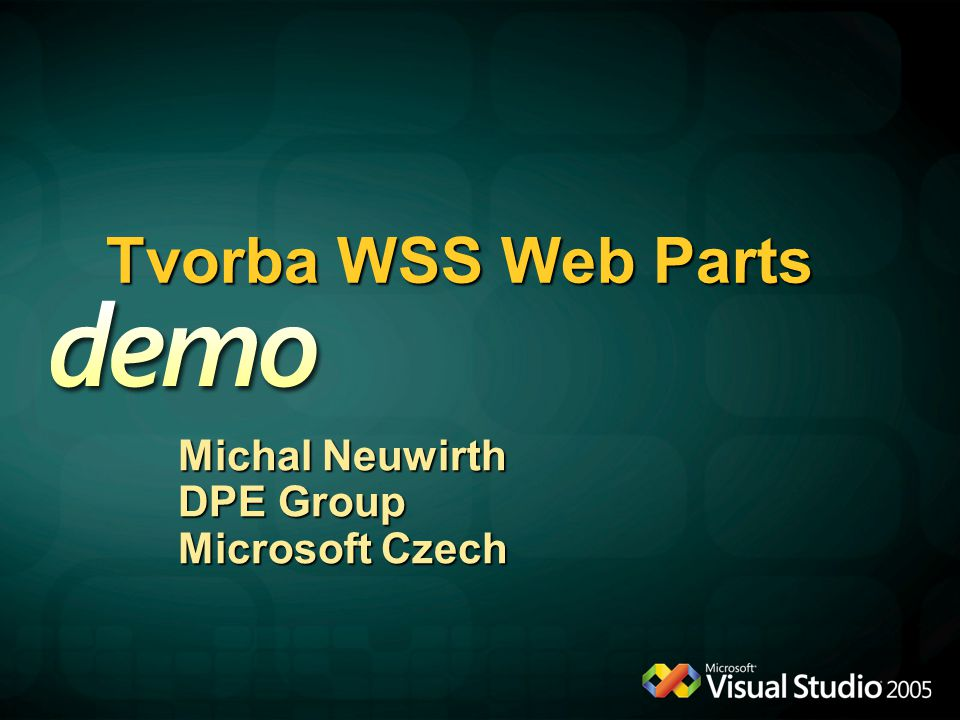 Tvorba WSS Web Parts Michal Neuwirth DPE Group Microsoft Czech