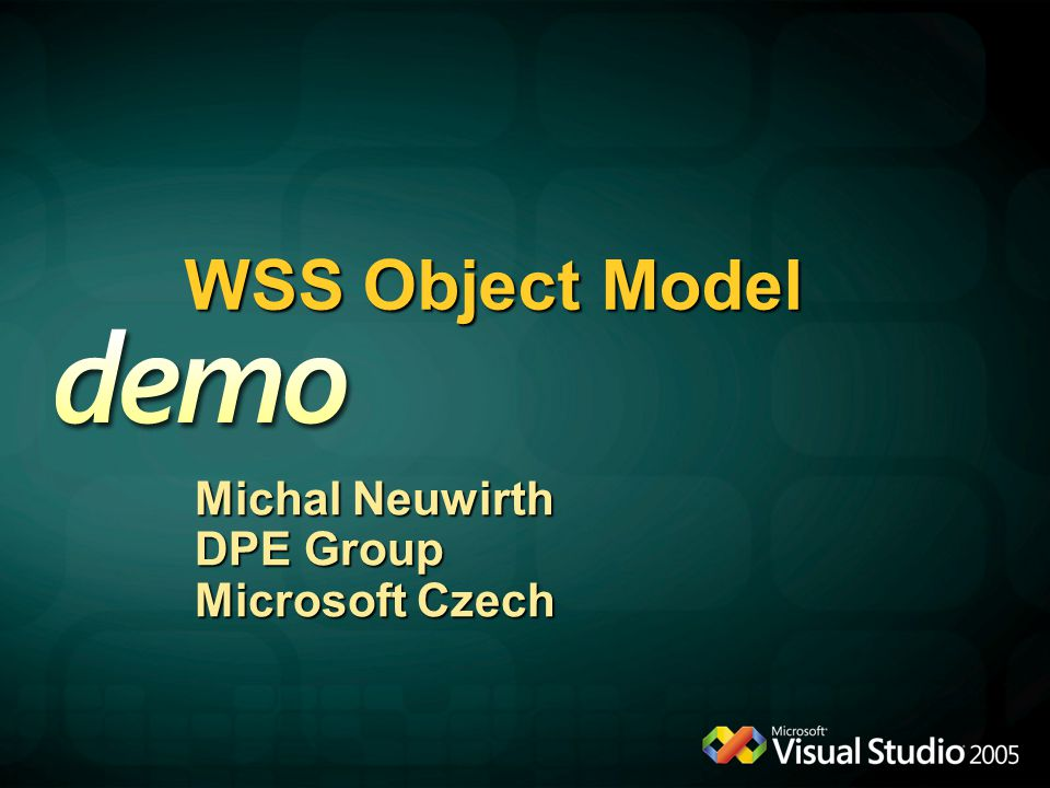WSS Object Model Michal Neuwirth DPE Group Microsoft Czech