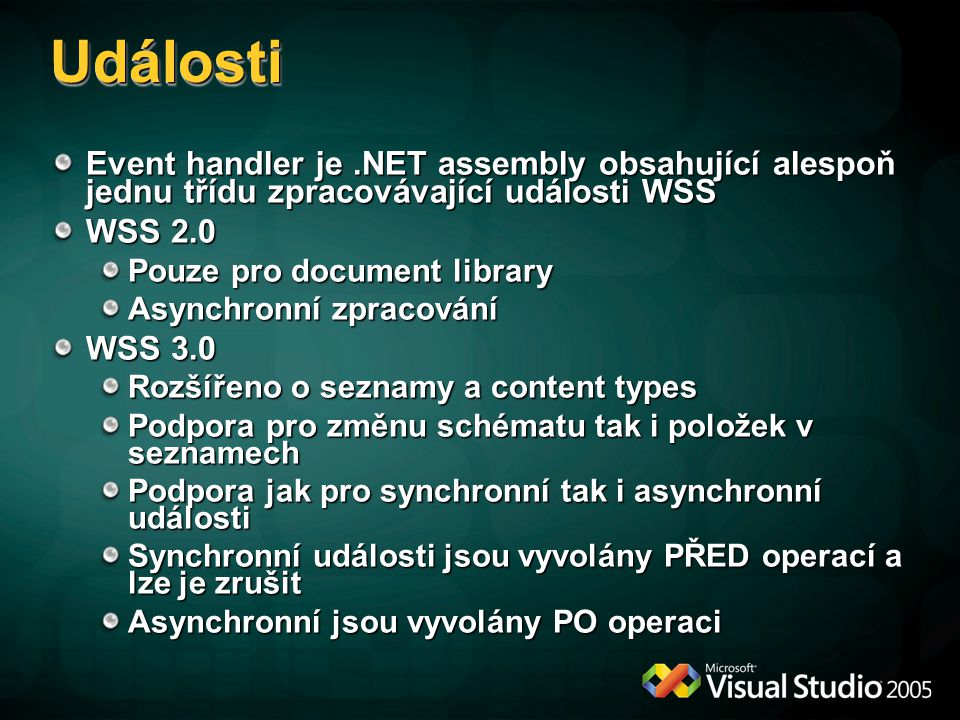 Události Event handler je .NET assembly obsahující alespoň jednu třídu zpracovávající události WSS.
