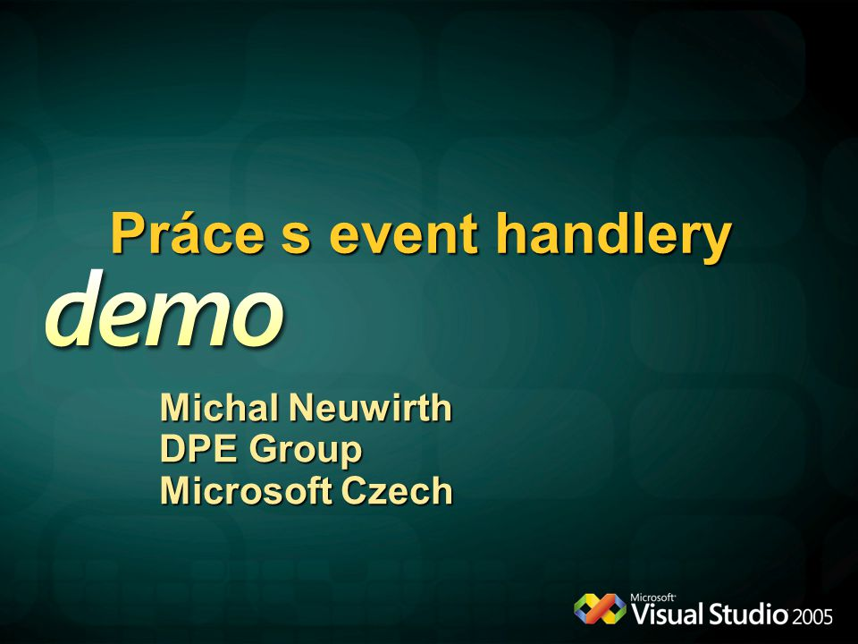 Práce s event handlery Michal Neuwirth DPE Group Microsoft Czech