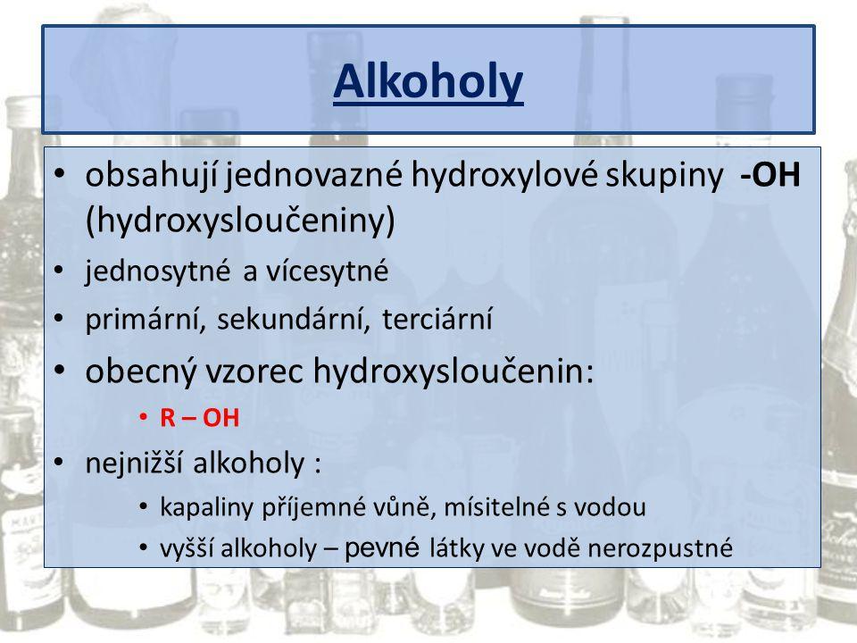 Alkoholy obsahují jednovazné hydroxylové skupiny -OH (hydroxysloučeniny) jednosytné a vícesytné.