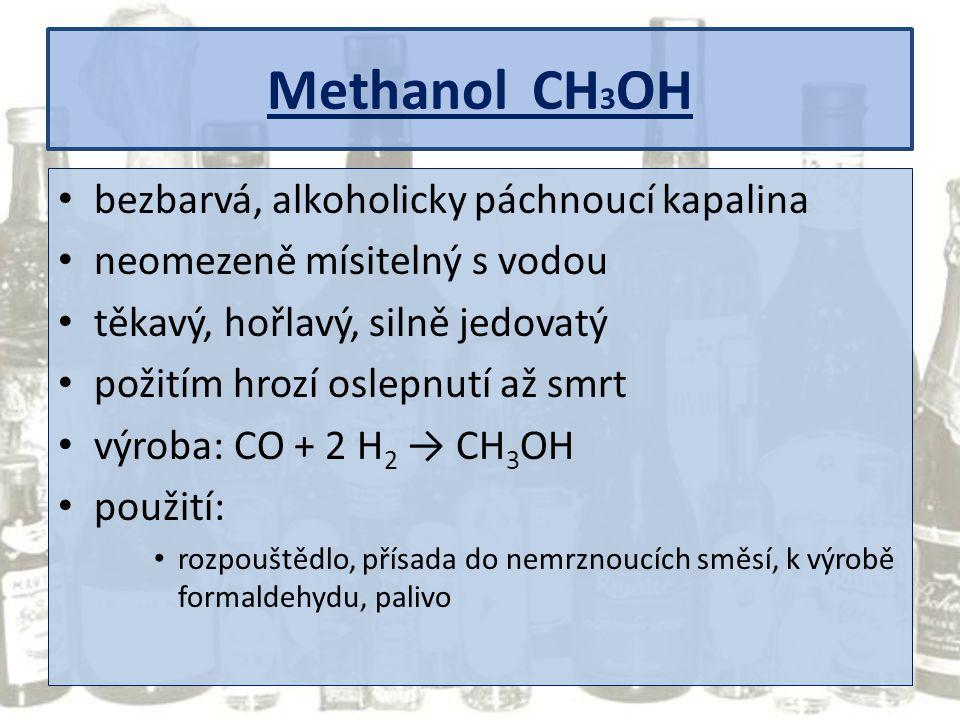 Methanol CH3OH bezbarvá, alkoholicky páchnoucí kapalina