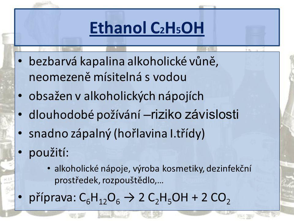 Ethanol C2H5OH bezbarvá kapalina alkoholické vůně, neomezeně mísitelná s vodou. obsažen v alkoholických nápojích.