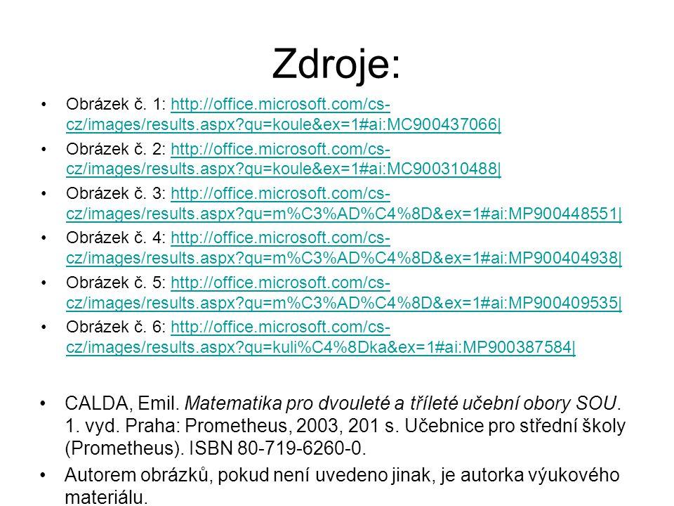 Zdroje: Obrázek č. 1: http://office.microsoft.com/cs-cz/images/results.aspx qu=koule&ex=1#ai:MC900437066|