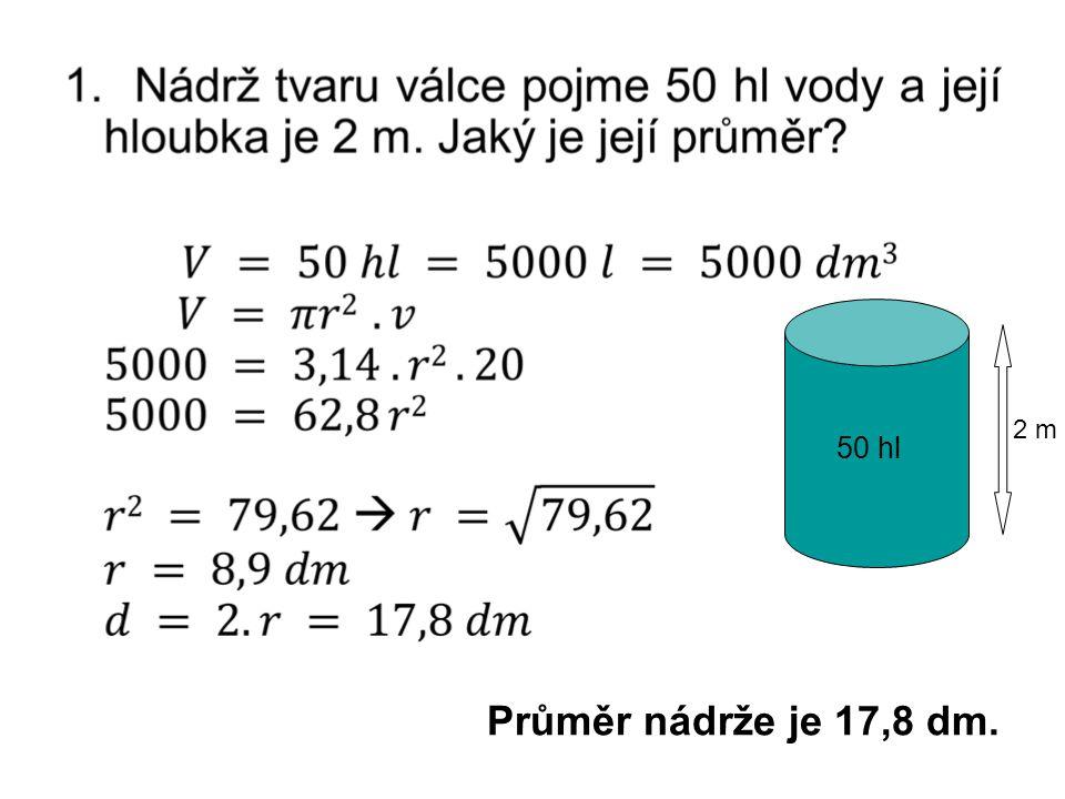 2 m 50 hl Průměr nádrže je 17,8 dm.