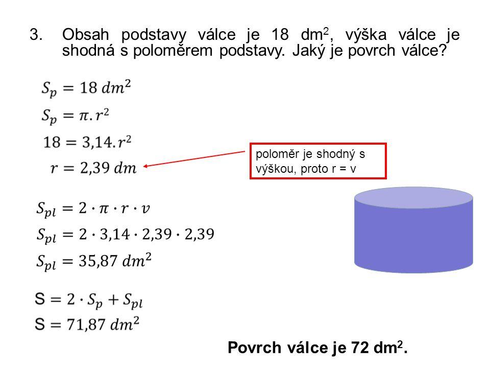 Obsah podstavy válce je 18 dm2, výška válce je shodná s poloměrem podstavy. Jaký je povrch válce