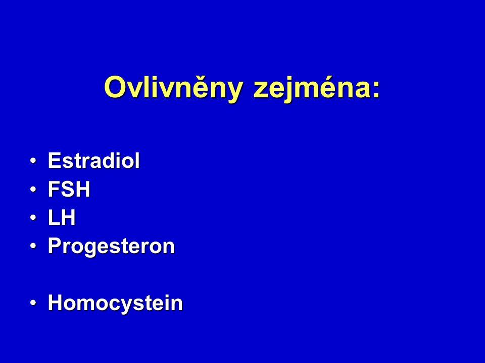 Ovlivněny zejména: Estradiol FSH LH Progesteron Homocystein