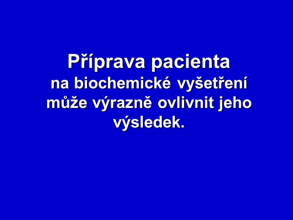 na biochemické vyšetření může výrazně ovlivnit jeho výsledek.