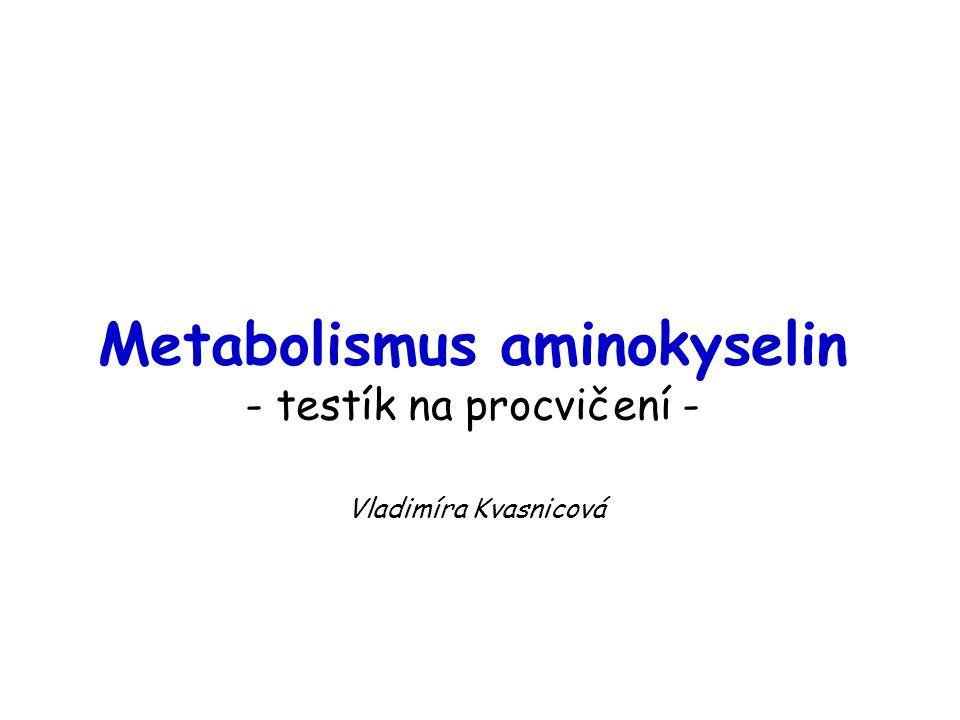 Metabolismus aminokyselin - testík na procvičení -