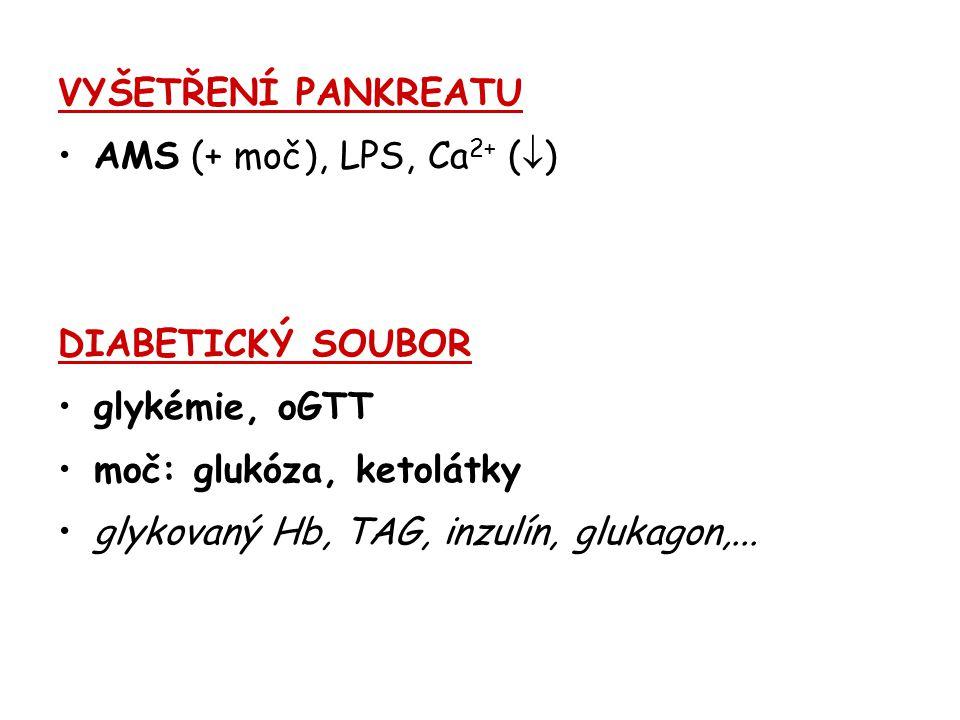 VYŠETŘENÍ PANKREATU AMS (+ moč), LPS, Ca2+ () DIABETICKÝ SOUBOR. glykémie, oGTT. moč: glukóza, ketolátky.