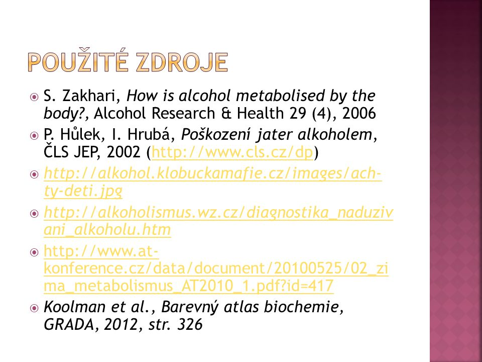 Použité zdroje S. Zakhari, How is alcohol metabolised by the body , Alcohol Research & Health 29 (4), 2006.