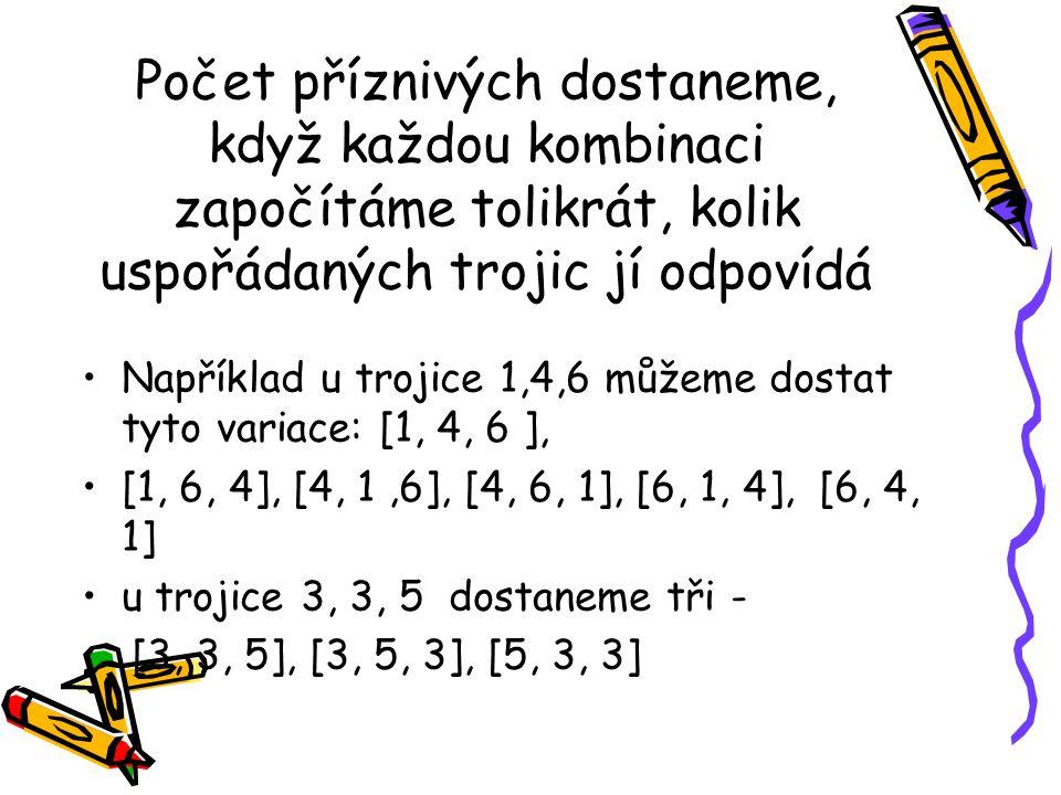 Počet příznivých dostaneme, když každou kombinaci započítáme tolikrát, kolik uspořádaných trojic jí odpovídá