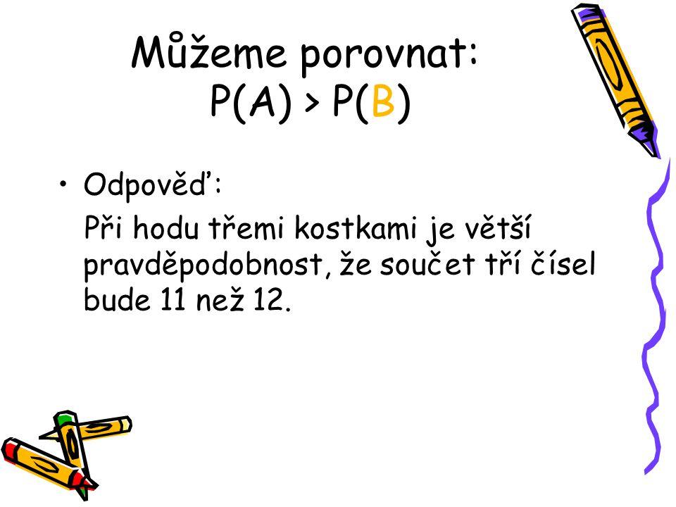 Můžeme porovnat: P(A) > P(B)