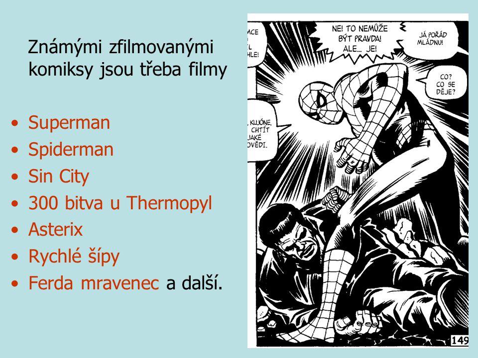Známými zfilmovanými komiksy jsou třeba filmy