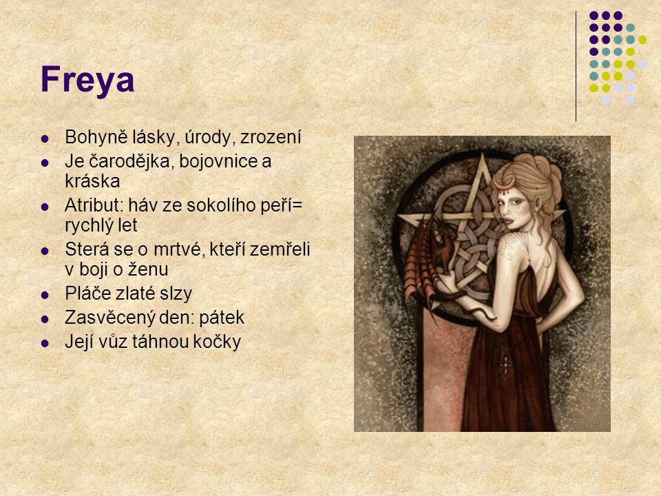 Freya Bohyně lásky, úrody, zrození Je čarodějka, bojovnice a kráska