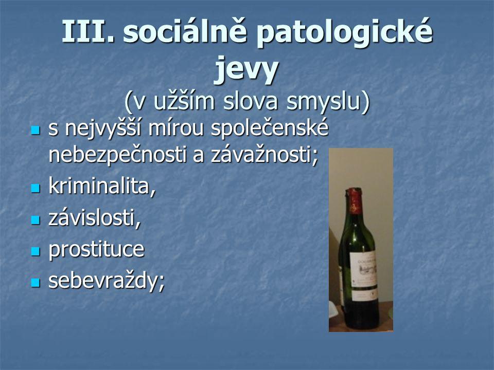 III. sociálně patologické jevy (v užším slova smyslu)