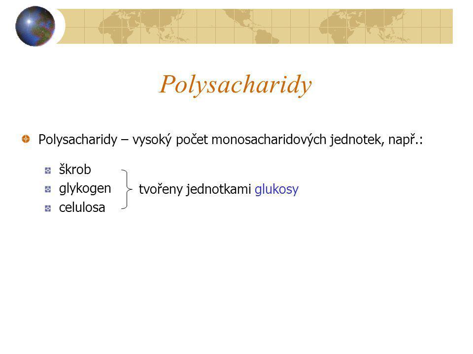 Polysacharidy Polysacharidy – vysoký počet monosacharidových jednotek, např.: škrob. glykogen. celulosa.