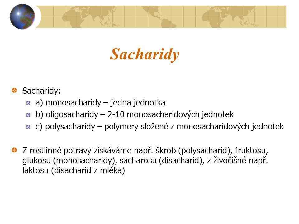 Sacharidy Sacharidy: a) monosacharidy – jedna jednotka