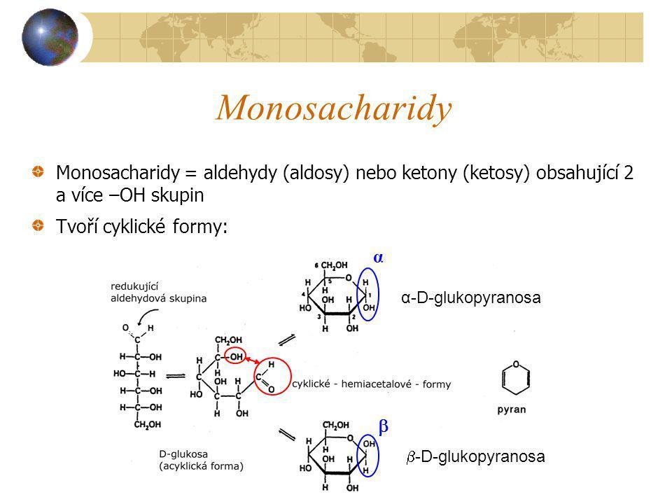 Monosacharidy Monosacharidy = aldehydy (aldosy) nebo ketony (ketosy) obsahující 2 a více –OH skupin.