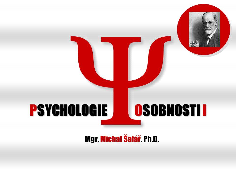PSYCHOLOGIE OSOBNOSTI I Mgr. Michal Šafář, Ph.D.