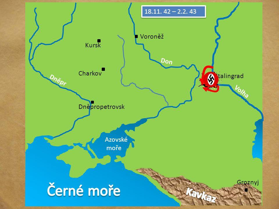 Černé moře Kavkaz 18.11. 42 – 2.2. 43 Voroněž Kursk Don Charkov