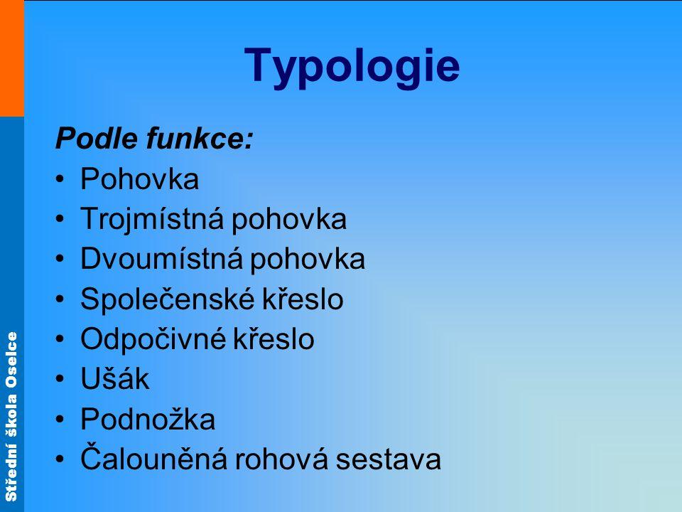 Typologie Podle funkce: Pohovka Trojmístná pohovka Dvoumístná pohovka