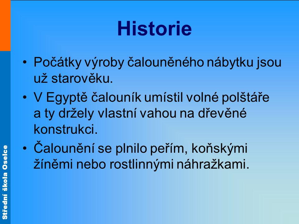 Historie Počátky výroby čalouněného nábytku jsou už starověku.