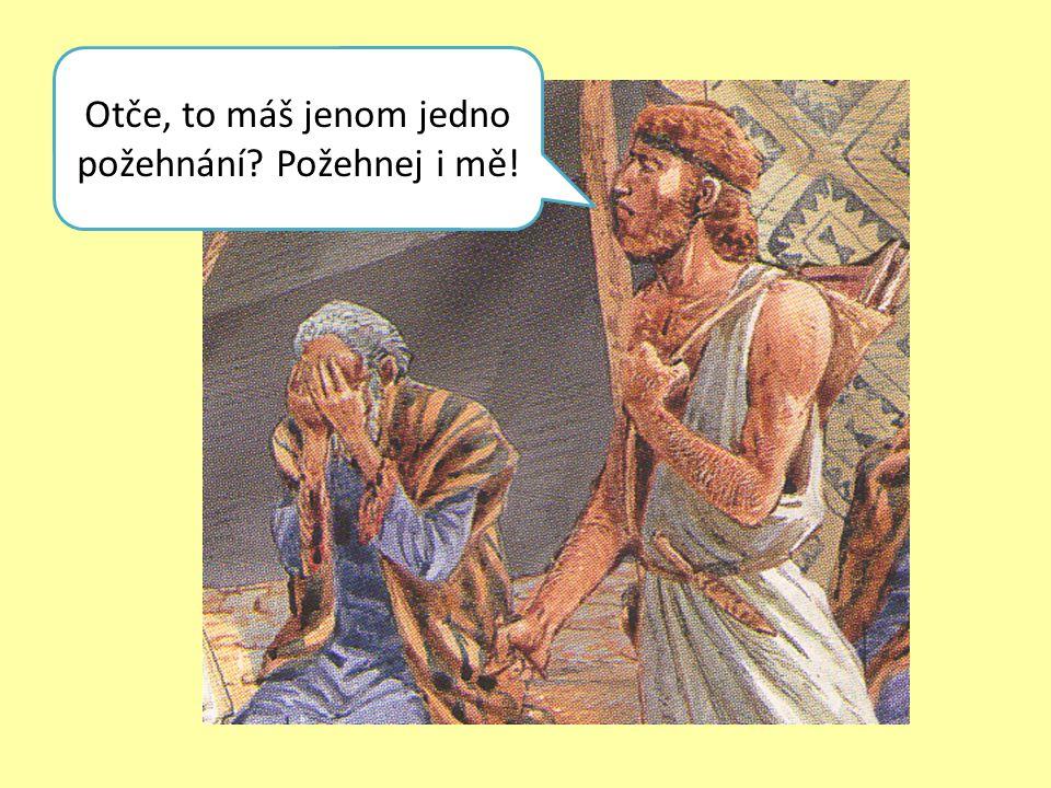 Otče, to máš jenom jedno požehnání Požehnej i mě!