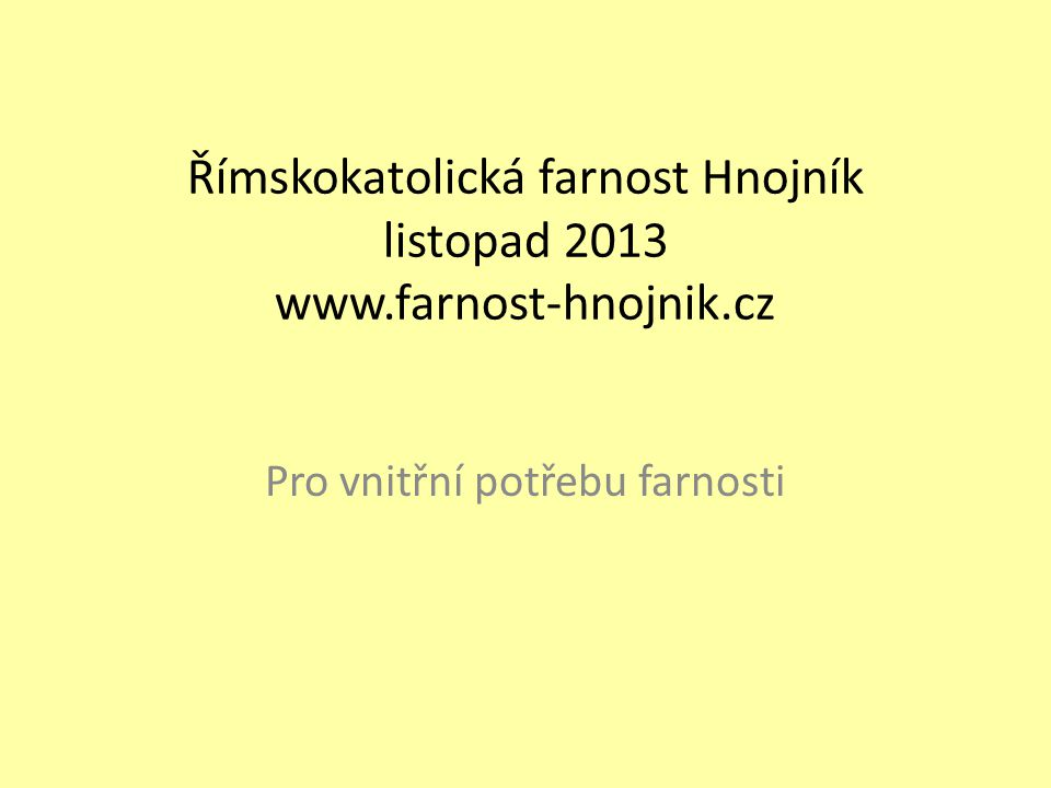 Římskokatolická farnost Hnojník listopad 2013 www.farnost-hnojnik.cz