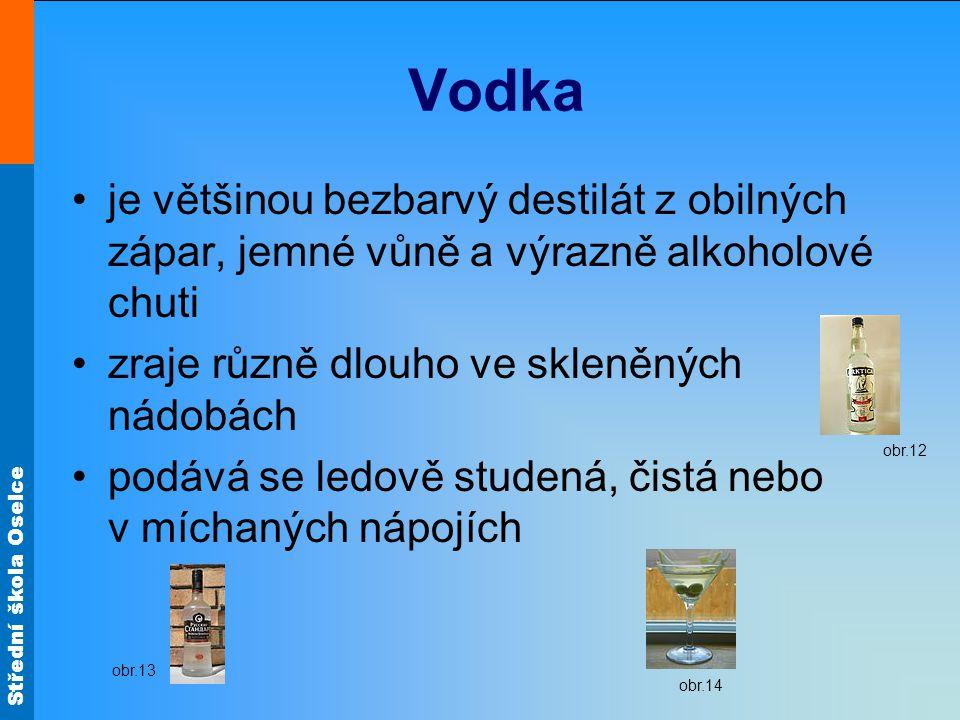 Vodka je většinou bezbarvý destilát z obilných zápar, jemné vůně a výrazně alkoholové chuti. zraje různě dlouho ve skleněných nádobách.