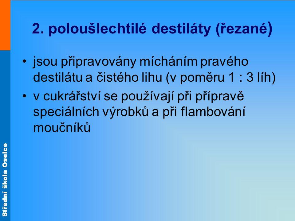2. poloušlechtilé destiláty (řezané)
