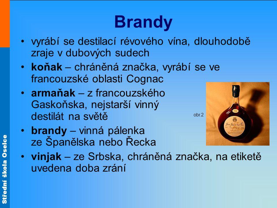 Brandy vyrábí se destilací révového vína, dlouhodobě zraje v dubových sudech. koňak – chráněná značka, vyrábí se ve francouzské oblasti Cognac.