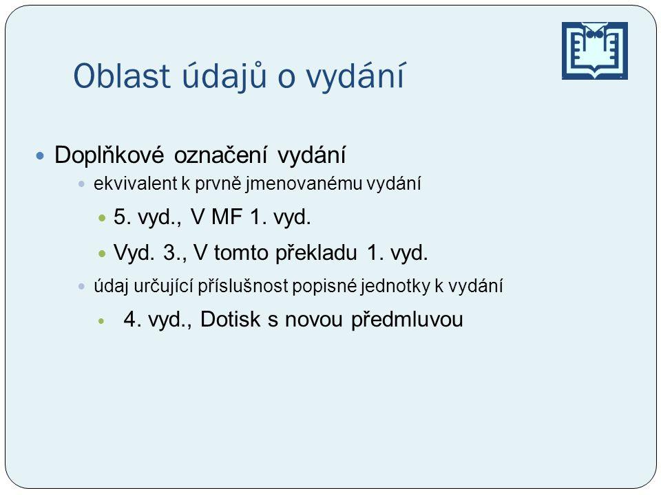 Oblast údajů o vydání Doplňkové označení vydání 5. vyd., V MF 1. vyd.