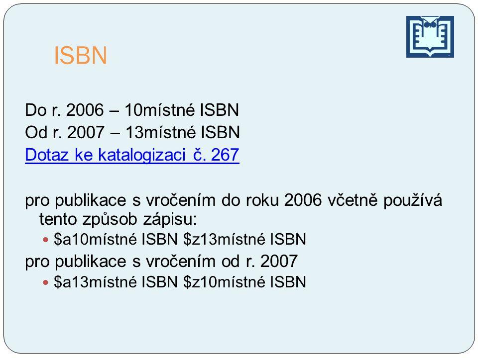 ISBN Do r. 2006 – 10místné ISBN Od r. 2007 – 13místné ISBN