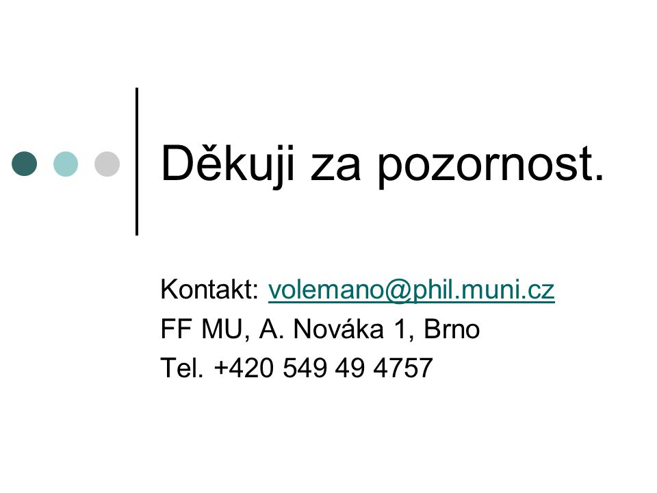 Děkuji za pozornost. Kontakt: volemano@phil.muni.cz