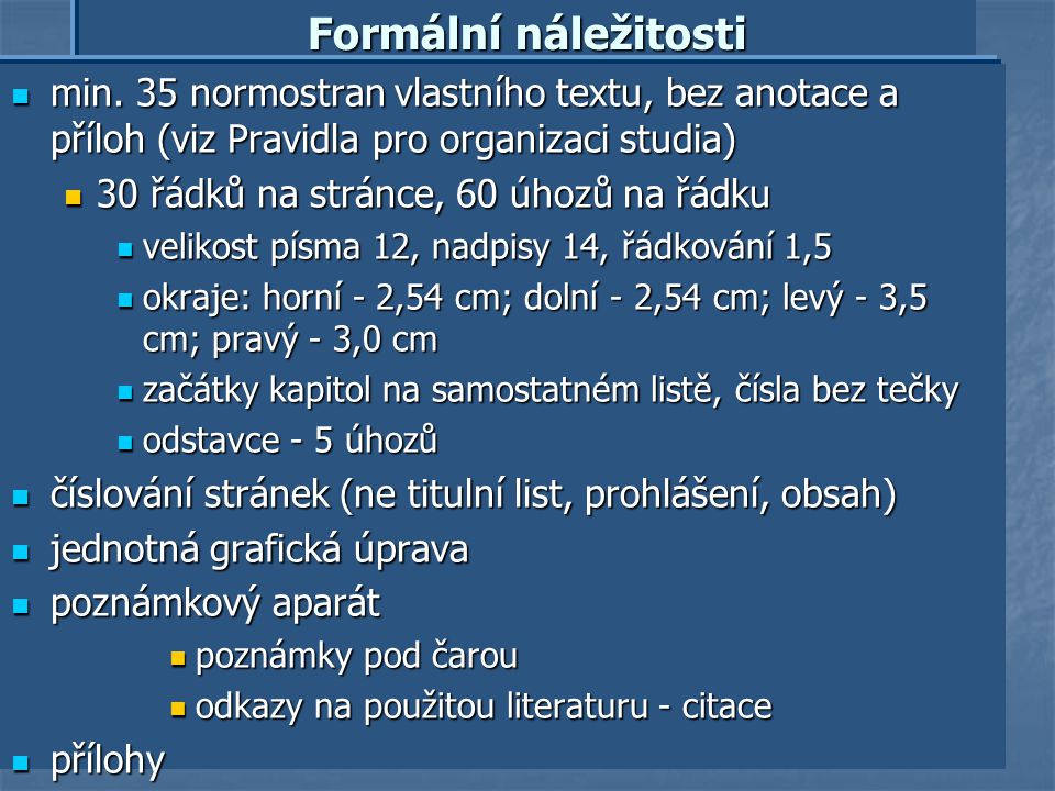 Formální náležitosti min. 35 normostran vlastního textu, bez anotace a příloh (viz Pravidla pro organizaci studia)