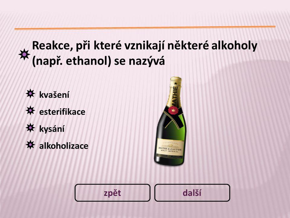 Reakce, při které vznikají některé alkoholy (např. ethanol) se nazývá