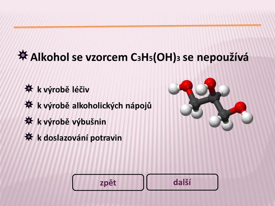Alkohol se vzorcem C3H5(OH)3 se nepoužívá