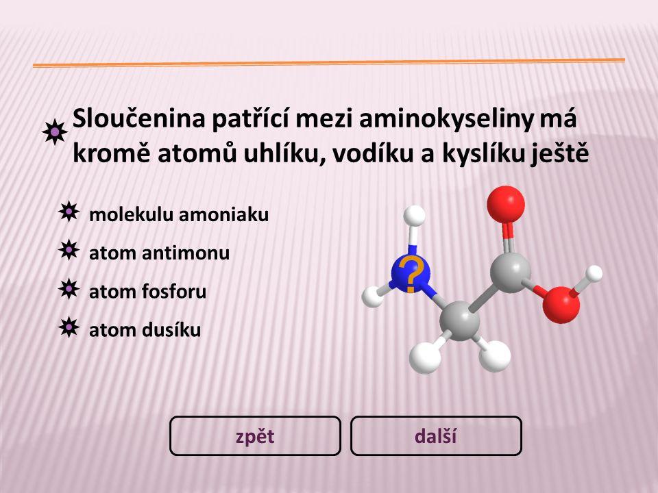 14 / 15 Sloučenina patřící mezi aminokyseliny má kromě atomů uhlíku, vodíku a kyslíku ještě. molekulu amoniaku.