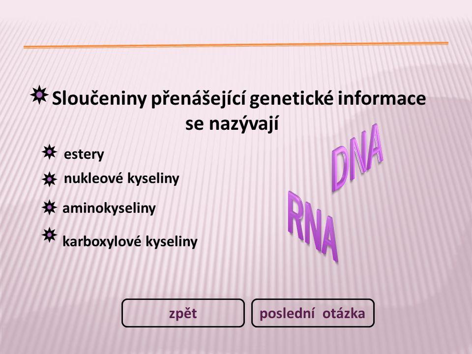 DNA RNA Sloučeniny přenášející genetické informace se nazývají estery