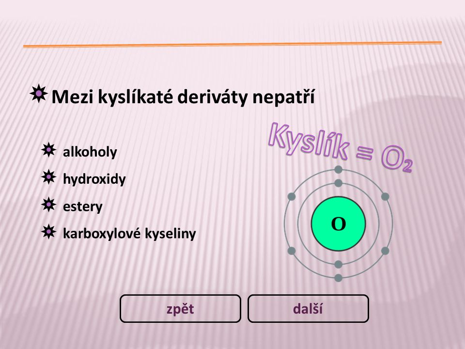 Kyslík = O2 Mezi kyslíkaté deriváty nepatří alkoholy hydroxidy estery